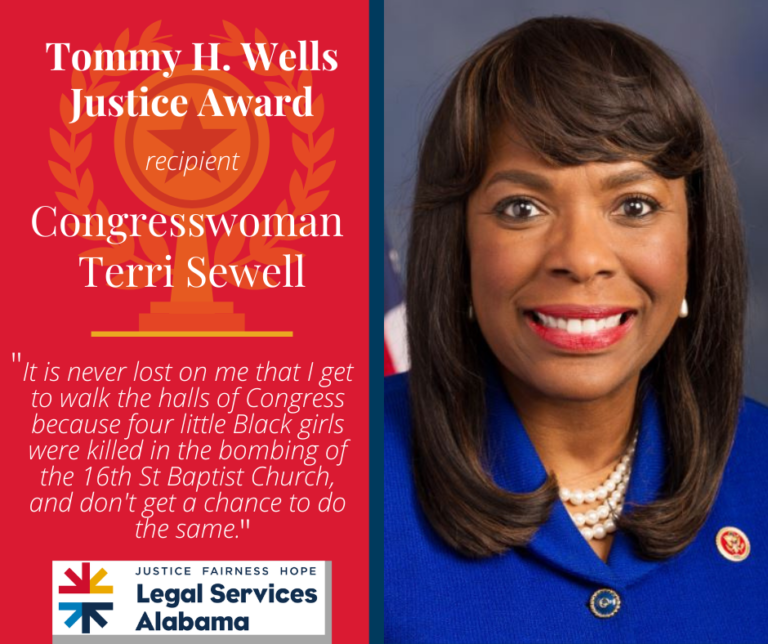 "Headshot of Congresswoman Terri Sewell - recipient of The Tommy H. Wells Justice Award - an excerpt from Sewell's speech reads ""It is never lost on me that I get to walk the halls of Congress because four little Black girls were killed in the bombing of the 16th St Baptist Church, and don't get a chance to do the same."""
